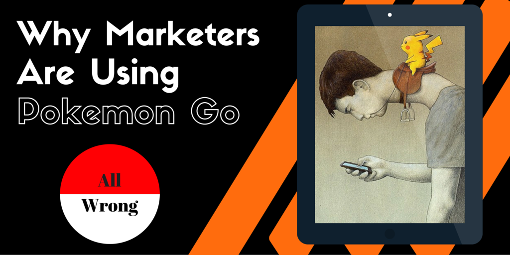 Why Marketers are using Pokemon Go Wrong